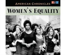 NPR American Chronicles Womens Equality Opens in new window